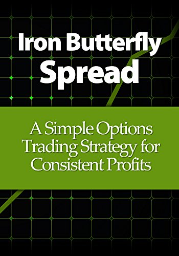 Option Spread (Iron Butterfly Spread: A Simple Options Trading Strategy for Consistent Profits (English Edition))
