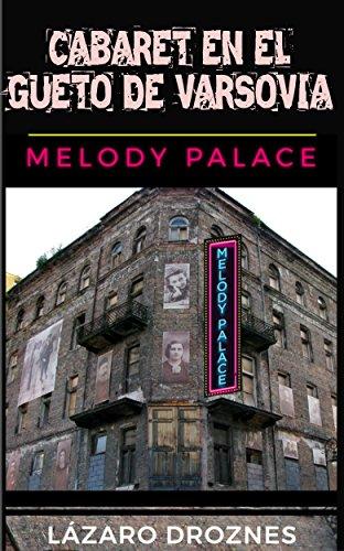 CABARET EN EL GUETO DE VARSOVIA: Melody Palace.: Teatro, canciones y humor para sobrevivir en el infierno.