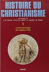 Histoire du christianisme. Le nouveau peuple, des origines à 250, tome 1