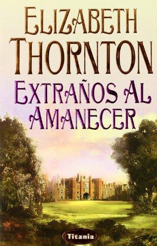 Descargar Libro Extraños al amanecer (Titania época) de Elizabeth Thornton