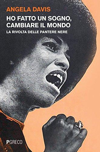 Ho fatto un sogno, cambiare il mondo. La rivolta delle Pantere nere di Angela Davis