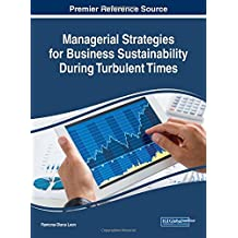 Managerial Strategies for Business Sustainability During Turbulent Times (Advances in Business Strategy and Competitive Advantage)