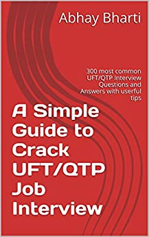 A Simple Guide to Crack UFT/QTP Job Interview: 300 most common UFT/QTP Interview Questions and Answers with userful tips (English Edition) par [Bharti, Abhay]