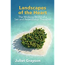 Landscapes of the Heart: The Working World of a Sex and Relationship Therapist (English Edition)