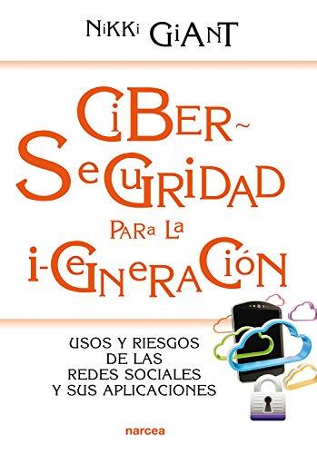 Ciberseguridad para la i-generación: Usos y riesgos de las redes sociales y sus aplicaciones (Educación Hoy nº 206) por Nikki Giant