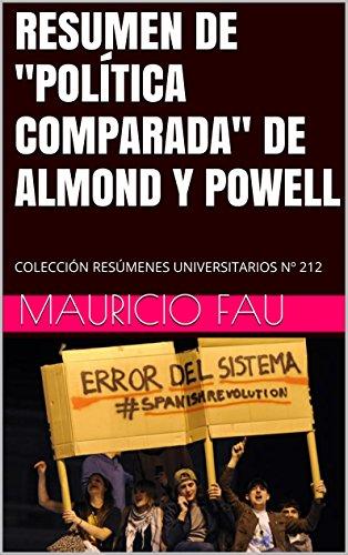 """RESUMEN DE """"POLÍTICA COMPARADA"""" DE ALMOND Y POWELL: COLECCIÓN RESÚMENES UNIVERSITARIOS Nº 212"""