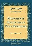eBook Gratis da Scaricare Monumenti Scelti della Villa Borghese Classic Reprint (PDF,EPUB,MOBI) Online Italiano