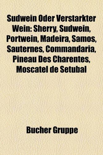 Sudwein Oder Verstarkter Wein: Sherry, Sudwein, Portwein, Madeira, Samos, Sauternes, Commandaria,...