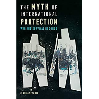 The Myth of International Protection (California Series in Public Anthropology)