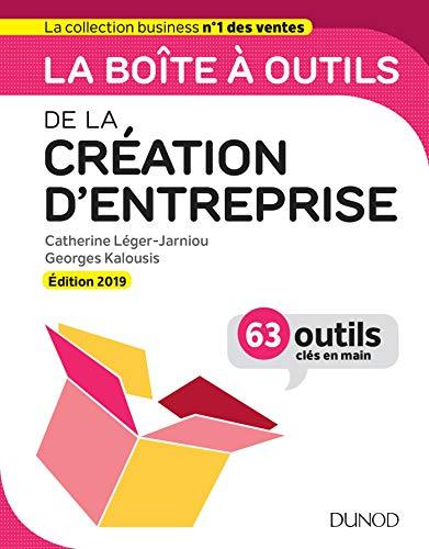 La boîte à outils de la Création d'entreprise - Edition 2019 - 64 outils & méthodes par Catherine Léger-Jarniou
