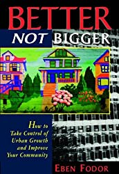 Better NOT Bigger: How to Take Control of Urban Growth and Improve your Community