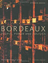 Bordeaux: People, Power and Politics by Stephen Brook (2000-09-10)