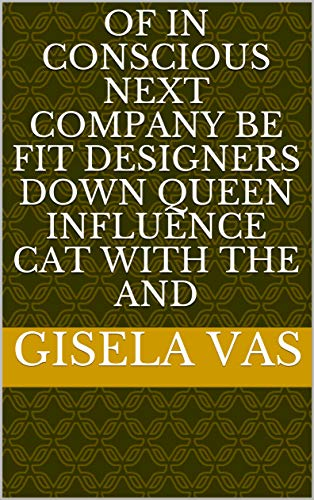 Of in conscious next company be fit designers down Queen influence cat with the and (Italian Edition)