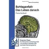 Schlaganfall: Das Leben danach: Experten-Tipps für Menschen mit Schlaganfall und anderen Schäden des zentralen Nervensystems.
