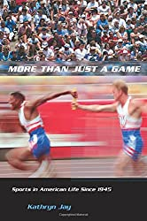 More Than Just a Game: Sports in American Life Since 1945 (Columbia Histories of Modern American Life (Paperback))