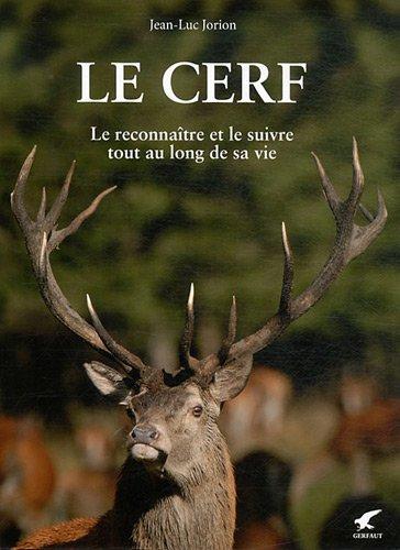 Le cerf : Le reconnaître et le suivre tout au long de sa vie