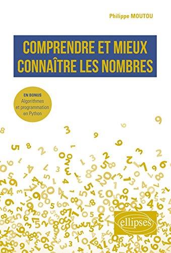 Comprendre et mieux connaître les nombres - En bonus : Algorithmes et programmation en Python par Philippe Moutou