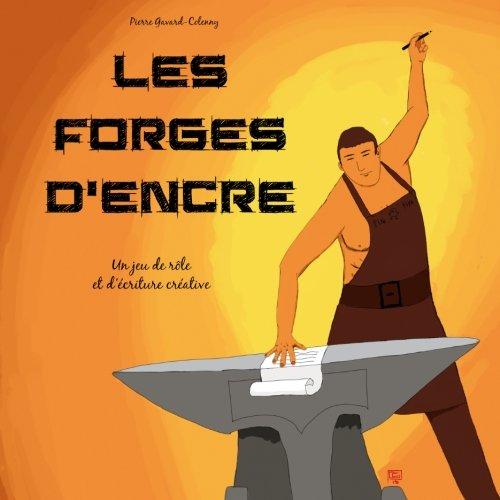 Les Forges d'encre: Un jeu de rôle et d'écriture créative par Pierre Gavard-Colenny