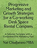 Progressive Marketing and Growth Strategies for a Co-working Desk Space Rental Company: A Detailed Template with a Comprehensive Marketing Plan