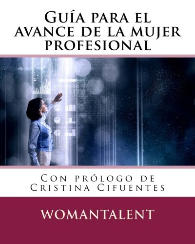 Guia para el avance de la mujer profesional: Volume 1 (GUIAS WOMANTALENT) por Beatriz Recio