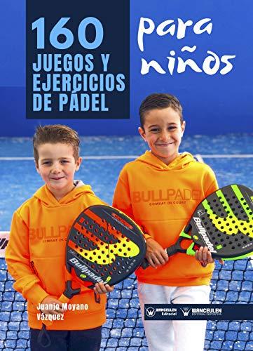 160 Juegos y Ejercicios de Pádel para niños eBook: Juanjo Moyano ...