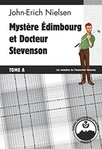Mystère Edimbourg et Docteur Stevenson: Tome A (Les enquêtes de l'inspecteur Sweeney t. 13) par John-Erich Nielsen