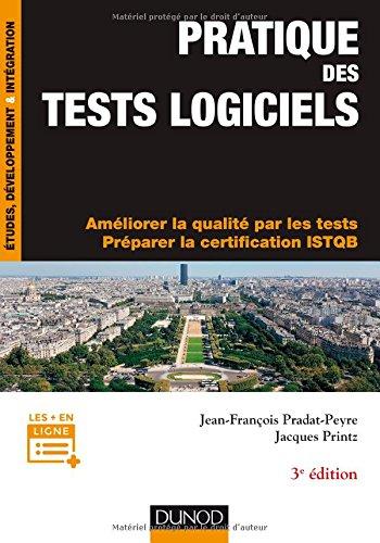Pratique des tests logiciels - 3e éd. - Concevoir et mettre en oeuvre une stratégie de tests: Améliorer la qualité par les tests. Préparer la certification ISTQB par Jean-François Pradat-Peyre