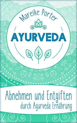 Ayurveda: Abnehmen und Entgiften durch Ayurveda Ernährung