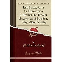 Les Beaux-Arts A L'Exposition Universelle Et Aux Salons de 1863, 1864, 1865, 1866 Et 1867 (Classic Reprint)
