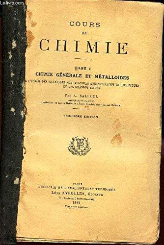TOME I : CHIMIE GENERALE ET METALLOIDES - par BALLOUL A.