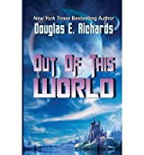BY Richards, Douglas E ( Author ) [ OUT OF THIS WORLD ] Aug-2012 [ Paperback ]