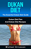 DUKAN DIET: The Essential Dukan Diet Guide: Dukan Diet Plan And Dukan Diet Recipes To Lose 15 Pounds In 2 Weeks, Detox Your Body, Lower Cholesterol And ... Diet Recipes, Diet Cook) (English Edition)