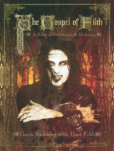 The Gospel of Filth: A Bible of Decadence & Darkness: A Bible of Decadence and Darkness por Gavin Baddeley