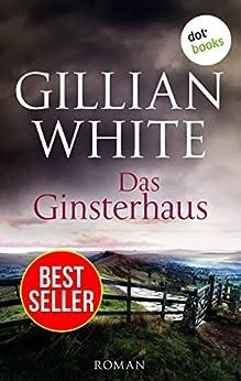 Das Ginsterhaus: Roman von [White, Gillian]