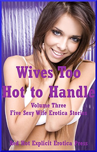 Wives Too Hot To Handle Volume Three Five Sexy Wife Erotica Stories English Edition