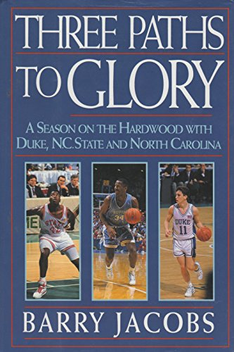 Three Paths to Glory: A Season on the Hardwood with Duke, N.C.State and N.Carolina por Barry Jacobs