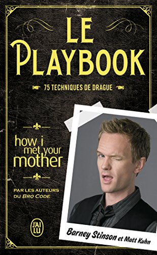 Le playbook : 75 techniques de drague par Barney Stinson