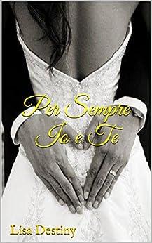 Per Sempre Io e Te (Italian Edition)