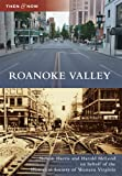 Roanoke Valley (Then and Now) by Nelson Harris (2011-01-03)