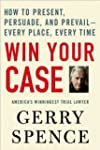 Win Your Case: How to Present, Persua...