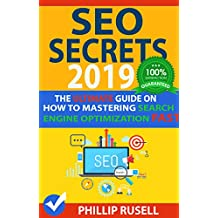 SEO SECRETS 2019: The Ultimate Guide on how to Mastering Search Engine Optimization FAST! (English Edition)