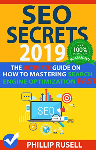 SEO SECRETS 2019: The Ultimate Guide on how to Mastering Search Engine Optimization FAST! (English Edition) por Phillip Rusell