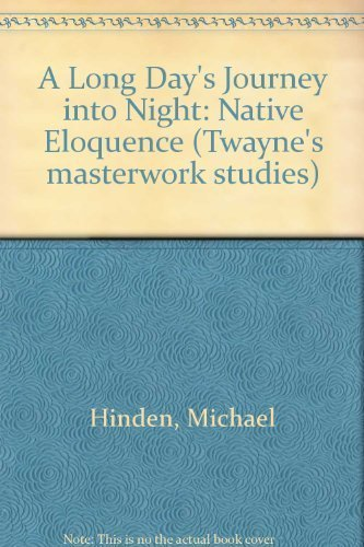 Long Days Journey into Night: Native Eloquence (Twayne's Masterwork Studies) by Michael Hinden (1990-05-01)