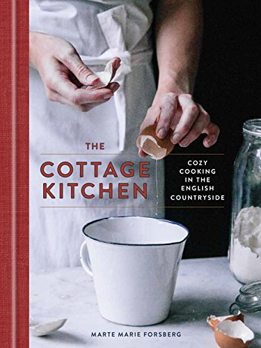 The Cottage Kitchen: Cozy Cooking in the English Countryside