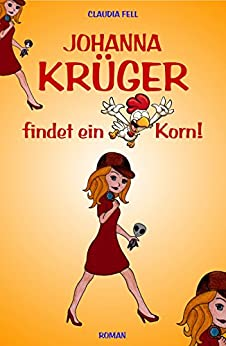 Johanna Krüger findet ein Korn! (German Edition) by [Fell, Claudia]