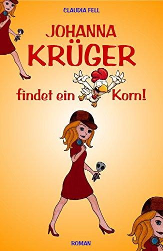 Johanna Krüger findet ein Korn! von [Fell, Claudia]