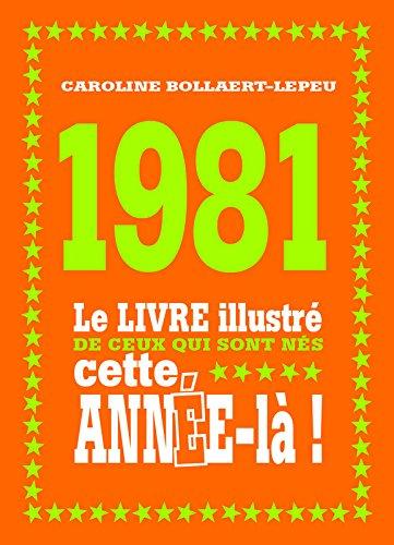 1981 - Le livre illustré de ceux qui sont nés cette année-là!