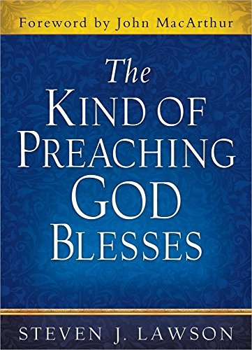 The Kind of Preaching God Blesses by Steven J. Lawson (2013-04-01)