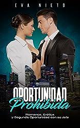 Oportunidad Prohibida: Romance, Erótica y Segunda Oportunidad con su Jefe (Novela Romántica y Erótica en Español nº 1)