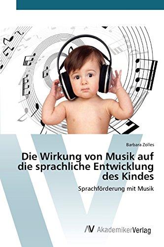 Die Wirkung von Musik auf die sprachliche Entwicklung des Kindes: Sprachförderung mit Musik